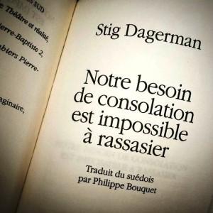 Notre besoin de consolation est impossible à rassasier - Stig Dagerman
