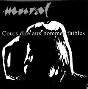 Cours dire aux hommes faibles - Jean-Louis Murat (1991)