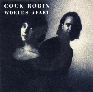 Worlds apart - Cock Robin (First love, last rites - 1989)