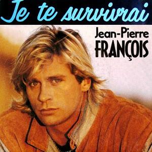 Je te survivrai, Jean-Pierre François (1989)